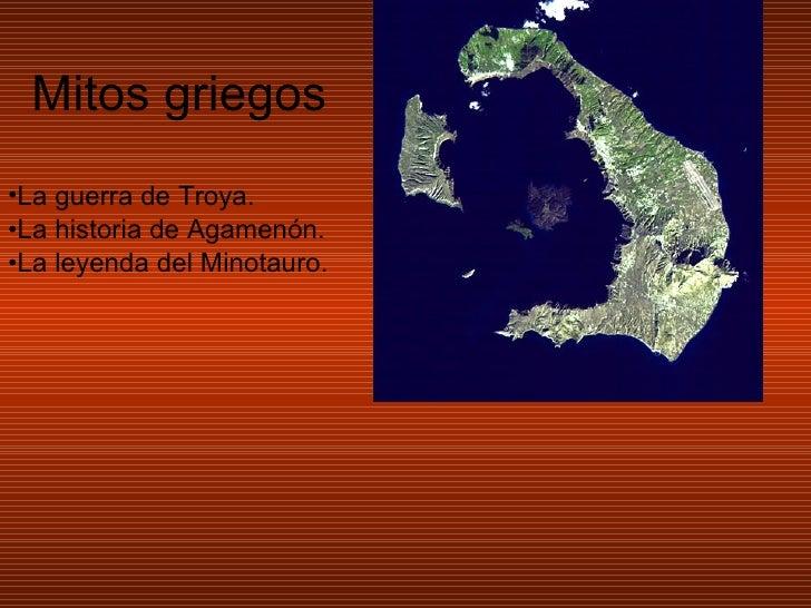 Mitos griegos <ul><li>La guerra de Troya. </li></ul><ul><li>La historia de Agamenón. </li></ul><ul><li>La leyenda del Mino...