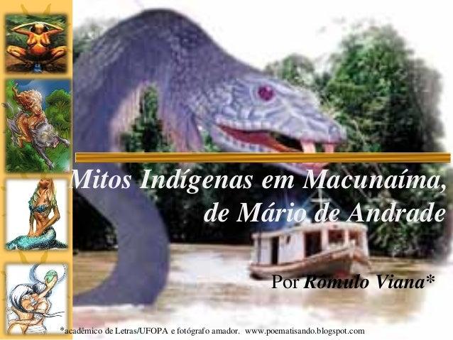 Mitos Indígenas em Macunaíma, de Mário de Andrade Por Rômulo Viana* *acadêmico de Letras/UFOPA e fotógrafo amador. www.poe...