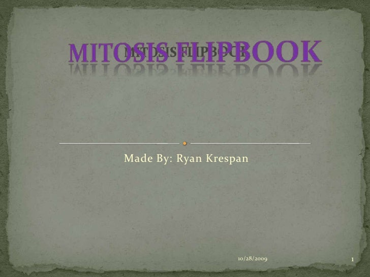 Made By: Ryan Krespan<br />Mitosis Flipbook<br />10/28/2009<br />1<br />