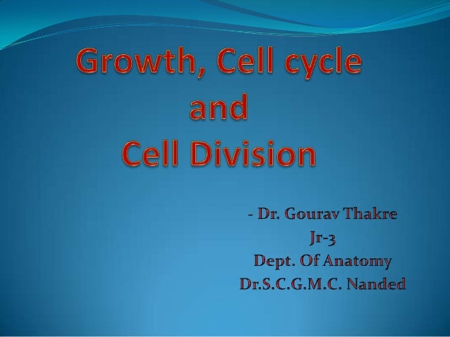 o Growtho Cell Cycleo Cell Division-     Mitosis     Meiosis