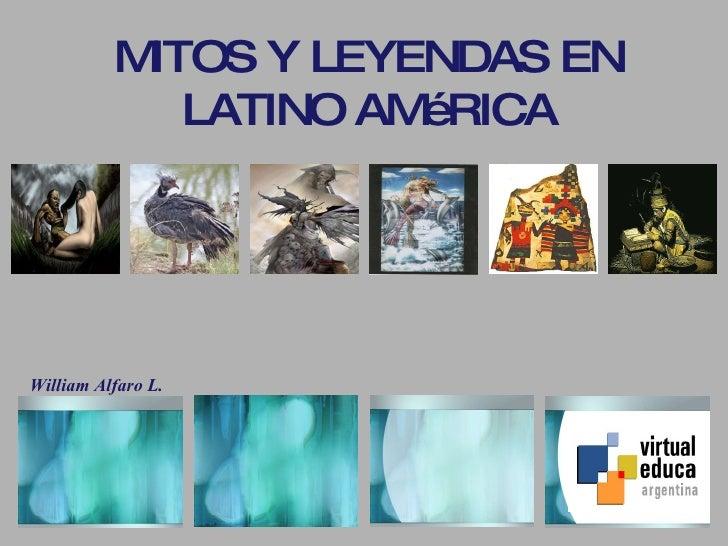 MITOS Y LEYENDAS EN LATINO AMéRICA William Alfaro L.