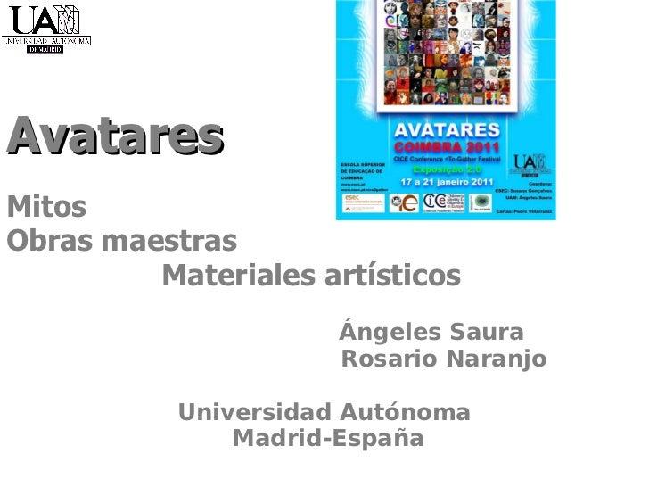 Avatares   Mitos  Obras maestras  Materiales artísticos  Ángeles Saura Rosario Naranjo Universidad Autónoma Madrid-España