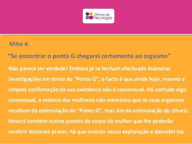 """Mito 4.""""Se encontrar o ponto G chegarei certamente ao orgasmo""""Não parece ser verdade! Embora já se tenham efectuado inúmer..."""