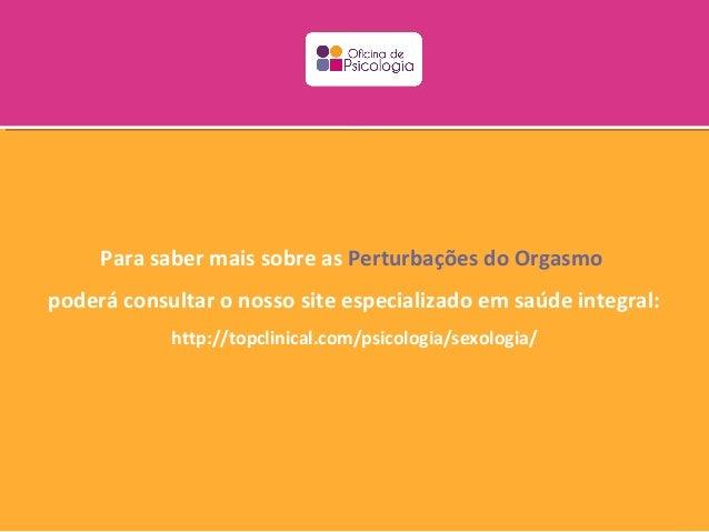 Para saber mais sobre as Perturbações do Orgasmopoderá consultar o nosso site especializado em saúde integral:            ...