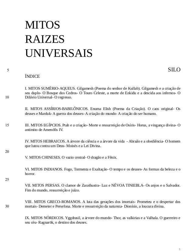 MITOS RAIZES UNIVERSAIS SILO ÍNDICE I. MITOS SUMÉRIO-AQUEUS. Gilgamesh (Poema do senhor de Kullab). Gilgamesh e a criação ...