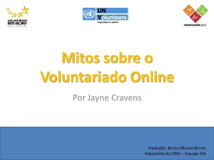 Mitos sobre oVoluntariado Online    Por Jayne Cravens                         Tradução: Bruna Moura Bruno                 ...