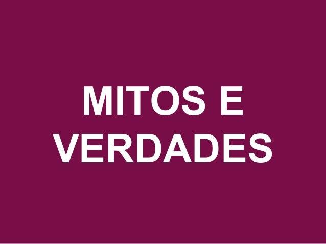 Acesse www.quebreociclo.com.br para mais informações MITOS E VERDADES