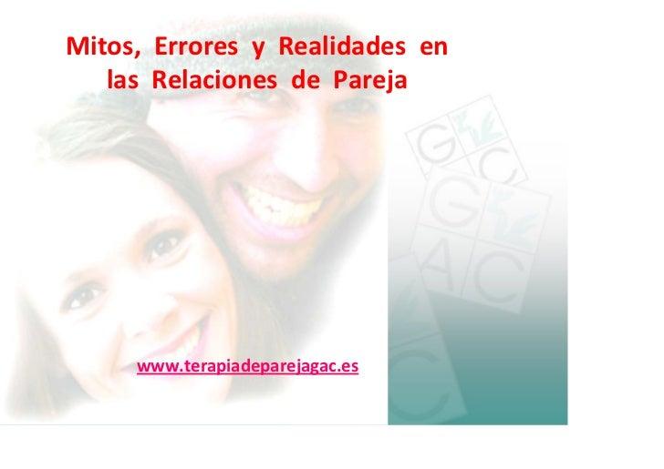 Mitos,ErroresyRealidadesen   lasRelacionesdePareja      www.terapiadeparejagac.es