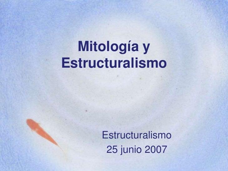 Mitologíay Estructuralismo<br />Estructuralismo<br />25 junio 2007<br />