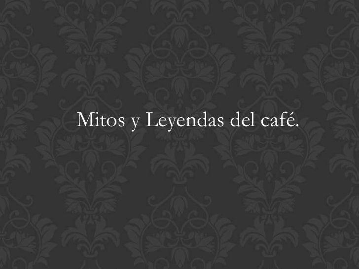 Mitos y Leyendas del café.<br />
