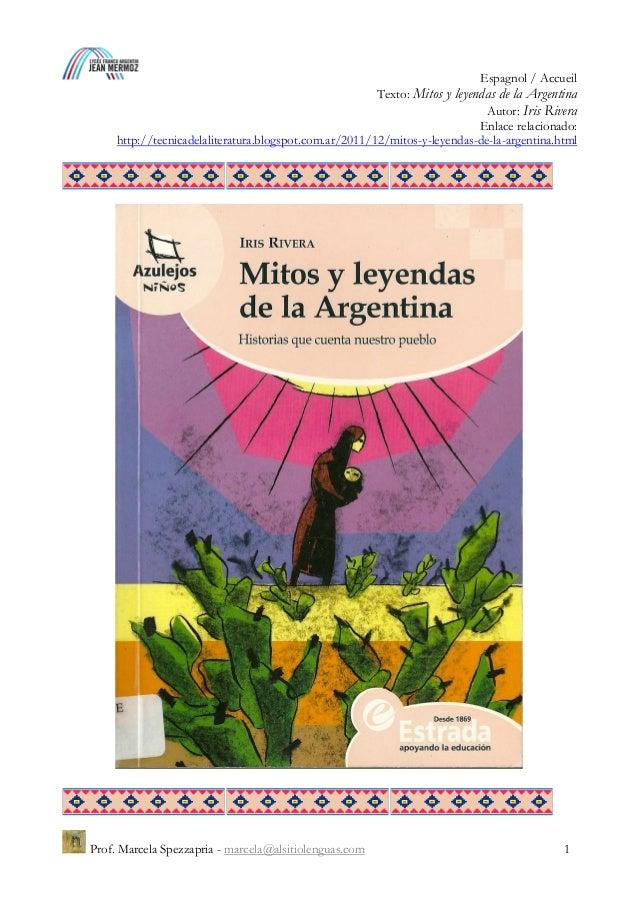 Espagnol / Accueil Texto: Mitos y leyendas de la Argentina Autor: Iris Rivera Enlace relacionado: http://tecnicadelalitera...