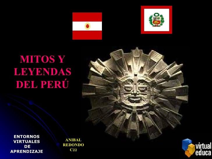 MITOS Y LEYENDAS DEL PERÚ ENTORNOS VIRTUALES DE APRENDIZAJE ANIBAL REDONDO C22