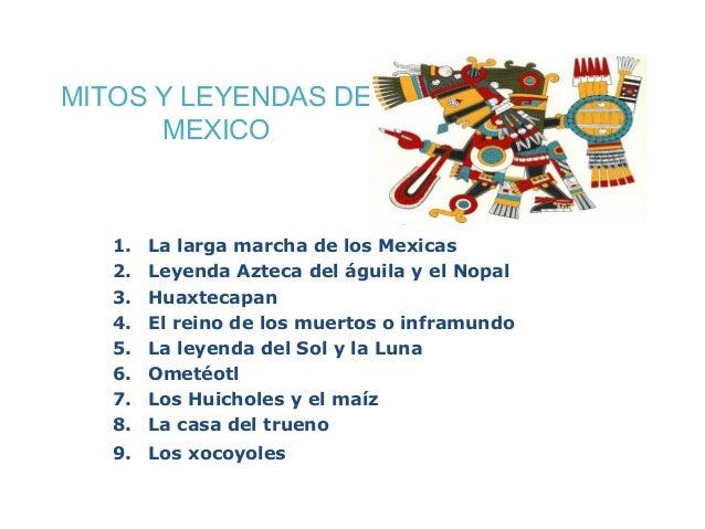 MITOS Y LEYENDAS DE MEXICO 1. La larga marcha de los Mexicas 2. Leyenda Azteca del águila y el Nopal 3. Huaxtecapan 4. El ...