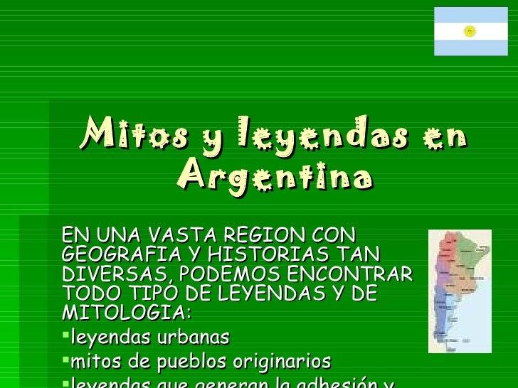 Mitos y leyendas en Argentina <ul><li>EN UNA VASTA REGION CON GEOGRAFIA Y HISTORIAS TAN DIVERSAS, PODEMOS ENCONTRAR TODO T...