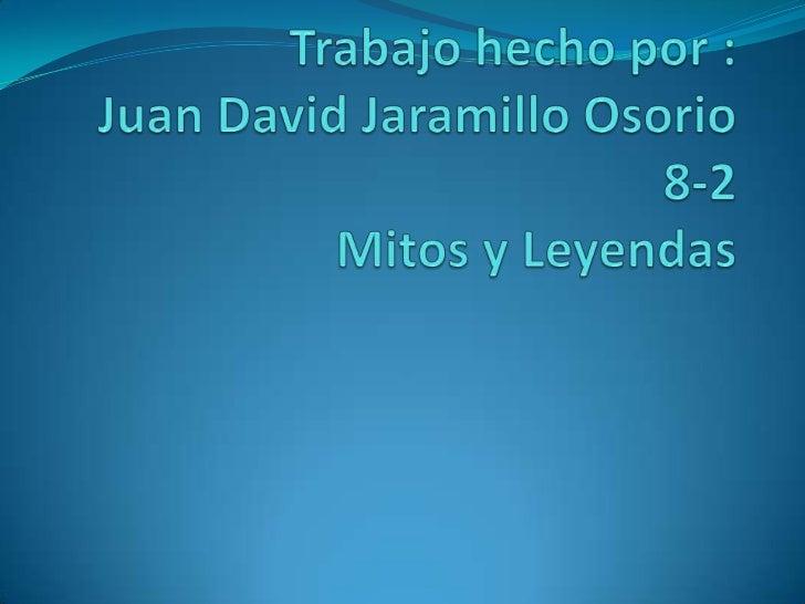 Trabajo hecho por :Juan David Jaramillo Osorio8-2Mitos y Leyendas<br />