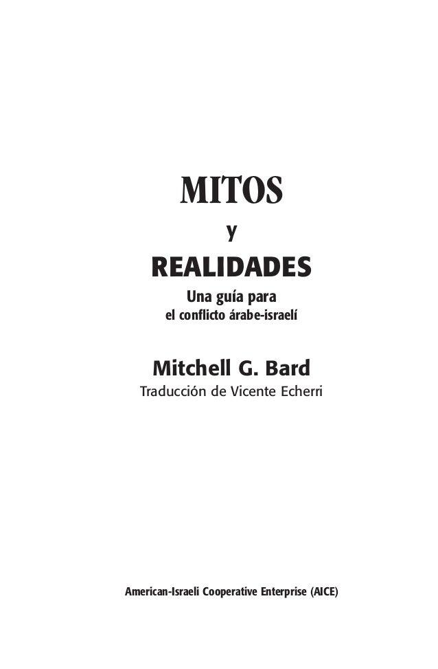 MITOS y REALIDADES Una guía para el conflicto árabe-israelí Mitchell G. Bard Traducción de Vicente Echerri American-Israel...