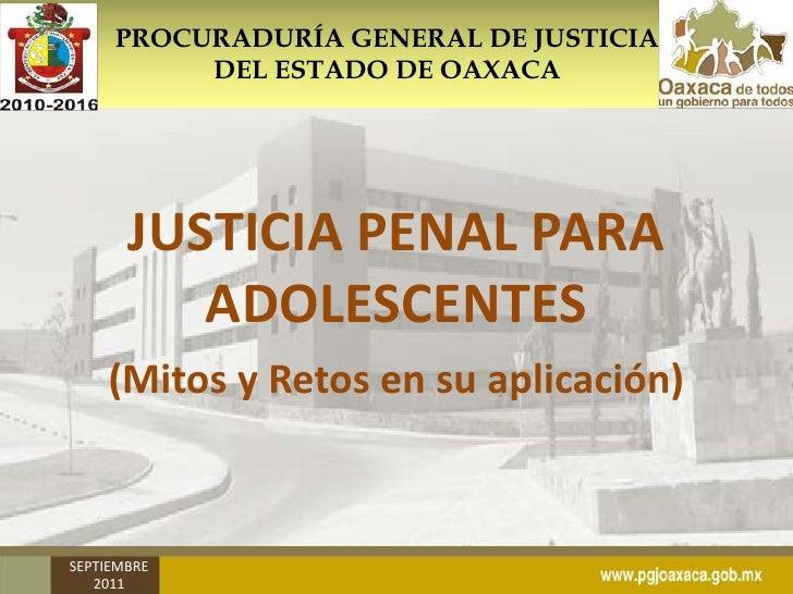 PROCURADURÍA GENERAL DE JUSTICIA DEL ESTADO DE OAXACA<br />JUSTICIA PENAL PARA ADOLESCENTES<br />(Mitos y Retos en su apli...