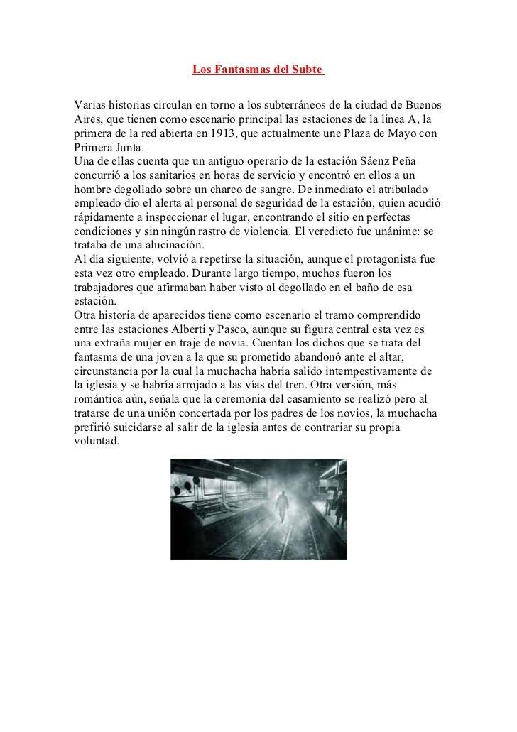 Los Fantasmas del SubteVarias historias circulan en torno a los subterráneos de la ciudad de BuenosAires, que tienen como ...