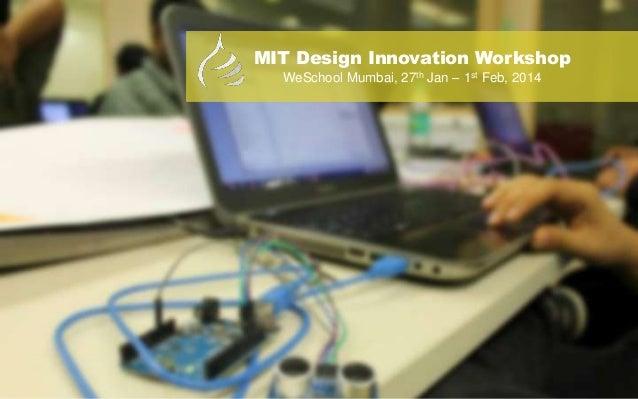 MIT Design Innovation Workshop WeSchool Mumbai, 27th Jan – 1st Feb, 2014