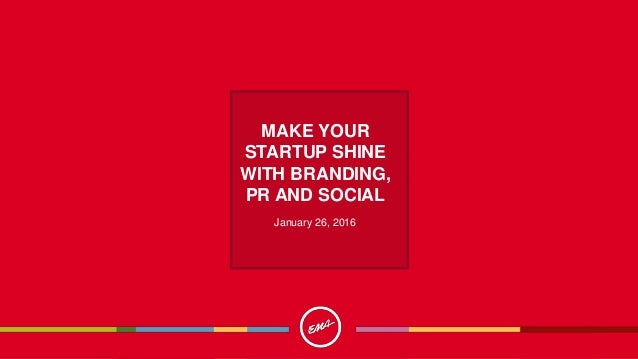 MAKE YOUR STARTUP SHINE WITH BRANDING, PR AND SOCIAL January 26, 2016