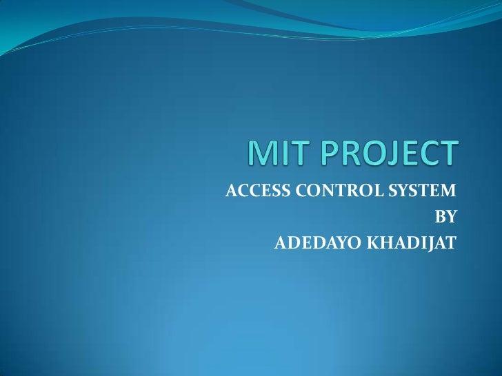 ACCESS CONTROL SYSTEM                   BY    ADEDAYO KHADIJAT