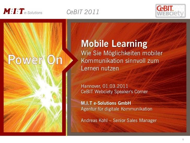CeBIT 2011    Mobile Learning    Wie Sie Möglichkeiten mobiler    Kommunikation sinnvoll zum    Lernen nutzen    Hannover,...