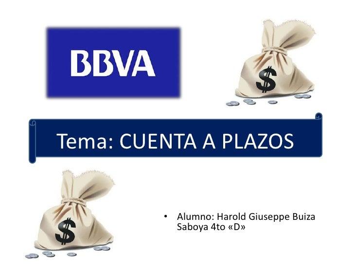 Tema: CUENTA A PLAZOS         • Alumno: Harold Giuseppe Buiza           Saboya 4to «D»