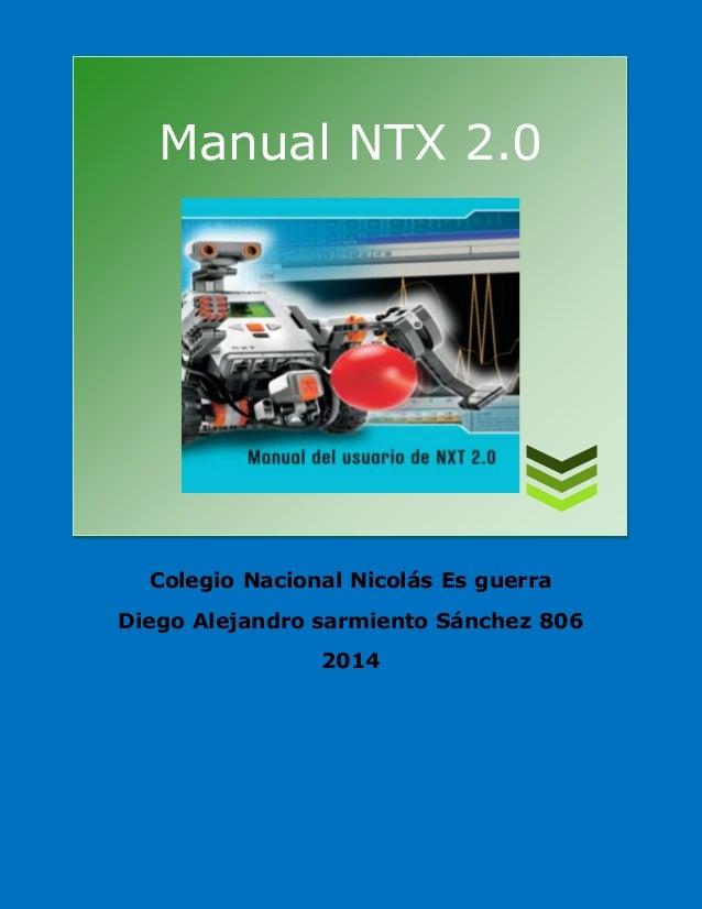 Manual NTX 2.0  Colegio Nacional Nicolás Es guerra  Diego Alejandro sarmiento Sánchez 806  2014