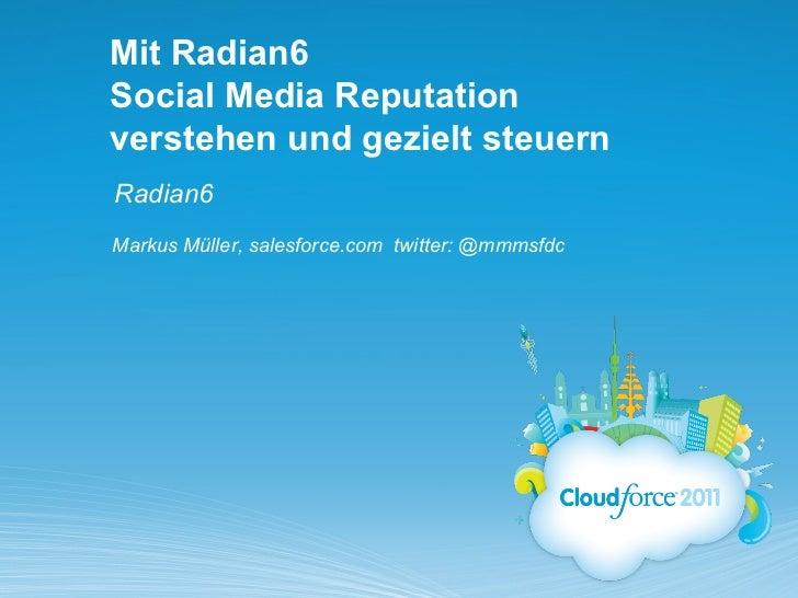 Mit Radian6Social Media Reputationverstehen und gezielt steuernRadian6Markus Müller, salesforce.com twitter: @mmmsfdc