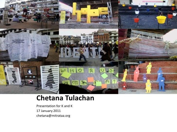 ChetanaTulachan<br />Presentation for K and K<br />17 January 2011<br />chetana@mitrataa.org<br />