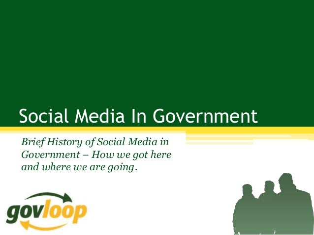 Social Media In GovernmentBrief History of Social Media inGovernment – How we got hereand where we are going.