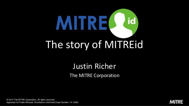 The story of MITREid Justin Richer The MITRE Corporation © 2014 The MITRE Corporation. All rights reserved. Approved for P...