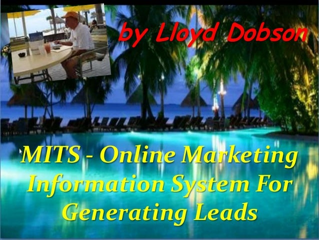 by Lloyd Dobson  MITS - Online Marketing Information System For Generating Leads