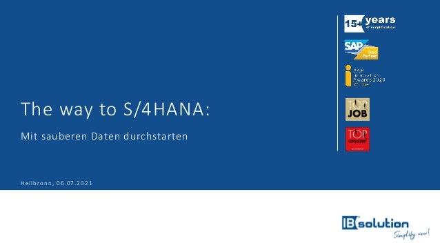 The way to S/4HANA: Mit sauberen Daten durchstarten Heilbronn, 06.07.2021