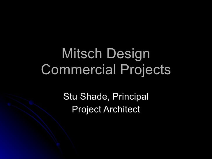 Mitsch Design Commercial Projects Stu Shade, Principal Project Architect