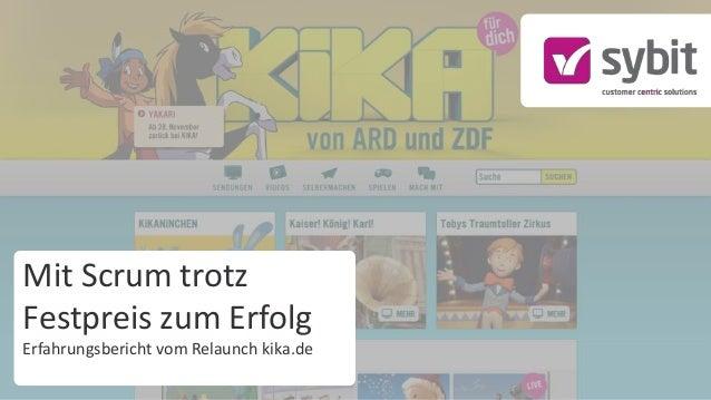 Mit Scrum trotz Festpreis zum Erfolg Erfahrungsbericht vom Relaunch kika.de