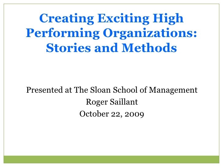 Creating Exciting High Performing Organizations:  Stories and Methods<br />Presented at The Sloan School of Management<br ...