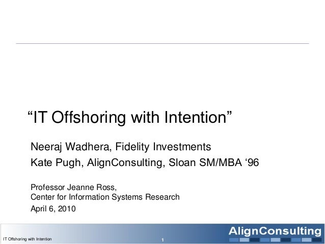 """""""IT Offshoring with Intention"""" Neeraj Wadhera, Fidelity Investments Kate Pugh, AlignConsulting, Sloan SM/MBA """"96 Professor..."""