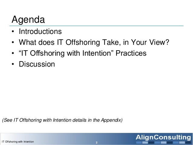 """Agenda • Introductions • What does IT Offshoring Take, in Your View? • """"IT Offshoring with Intention"""" Practices • Discussi..."""