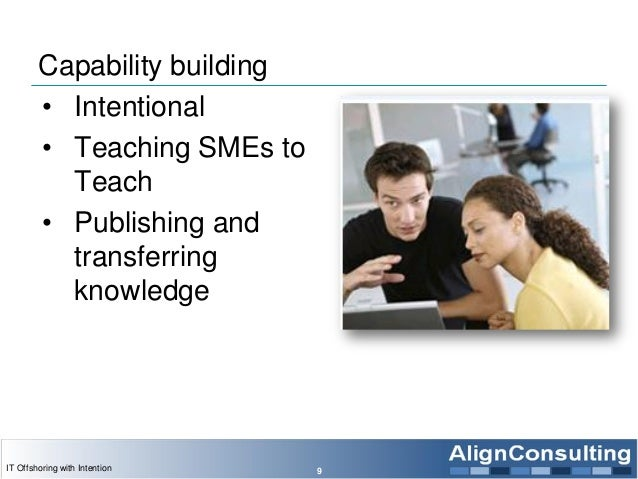 Capability building • Intentional • Teaching SMEs to Teach • Publishing and transferring knowledge 9IT Offshoring with Int...