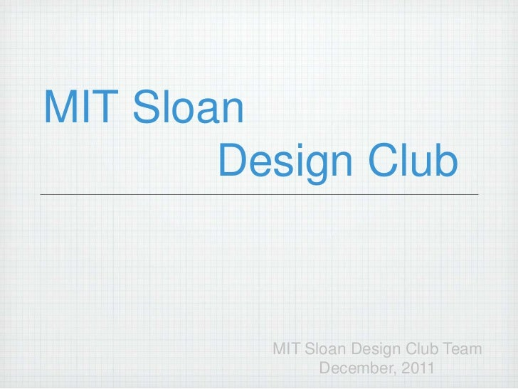 MIT Sloan        Design Club          MIT Sloan Design Club Team                December, 2011