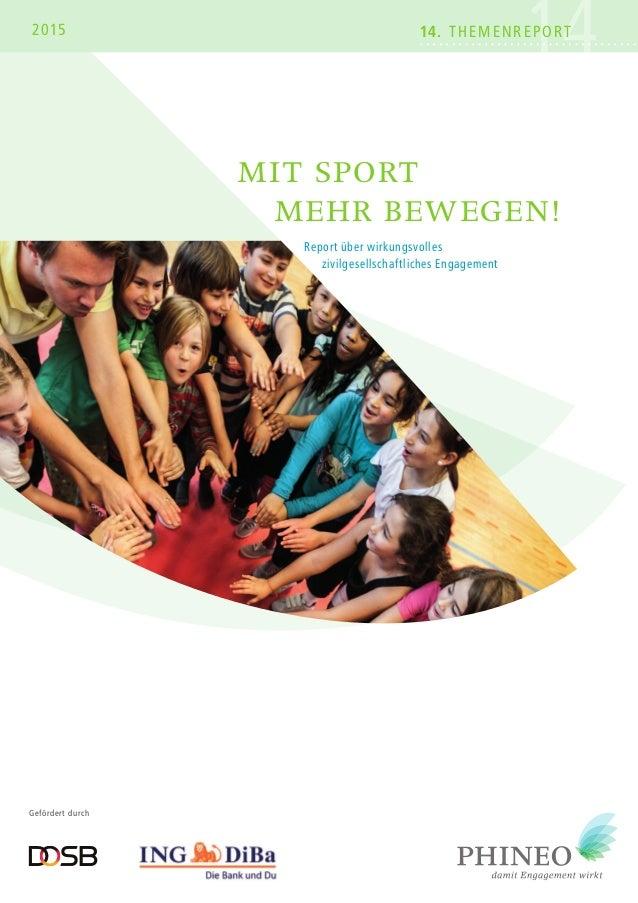 1414. ThemenreporT2015 Mit Sport Mehr bewegen! Report über wirkungsvolles zivilgesellschaftliches Engagement Gefördert dur...
