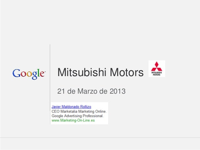 Google Confidential and Proprietary 1Google Confidential and Proprietary 1Mitsubishi Motors21 de Marzo de 2013