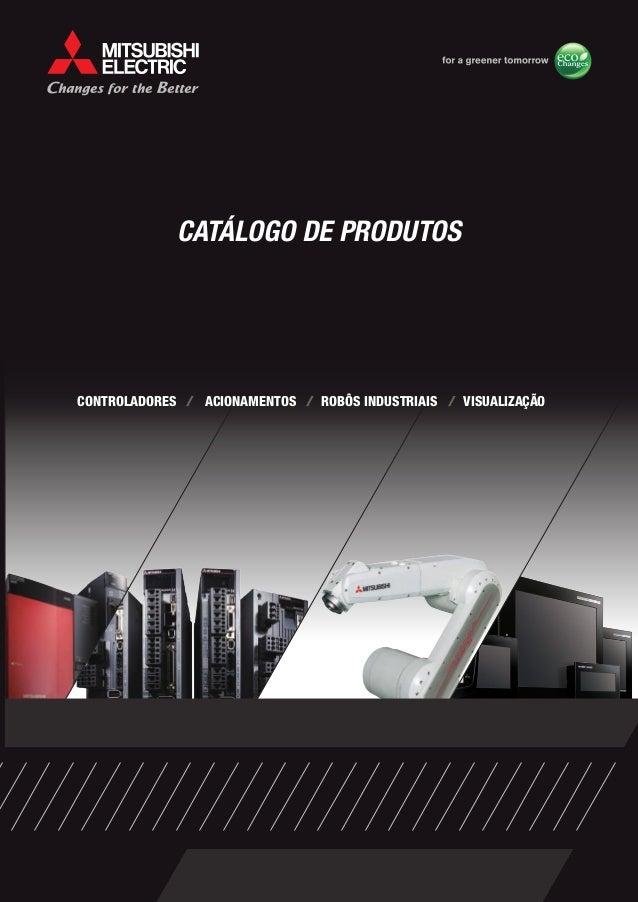 CATÁLOGO DE PRODUTOS  CONTROLADORES / ACIONAMENTOS / ROBÔS INDUSTRIAIS / VISUALIZAÇÃO