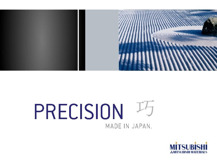 """""""Made in Japan: for us this means producing toolsof a quality and variety that is unmatched anywherein the world. Mitsubis..."""