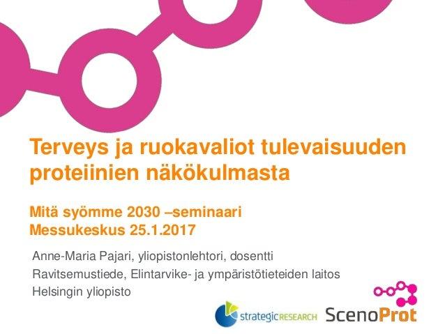 Anne-Maria Pajari, yliopistonlehtori, dosentti Ravitsemustiede, Elintarvike- ja ympäristötieteiden laitos Helsingin yliopi...