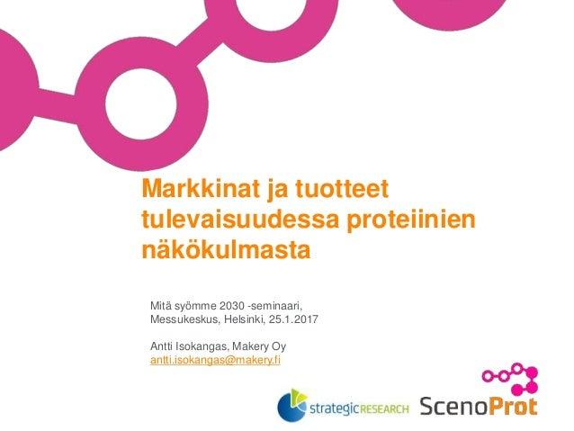 Markkinat ja tuotteet tulevaisuudessa proteiinien näkökulmasta Mitä syömme 2030 -seminaari, Messukeskus, Helsinki, 25.1.20...