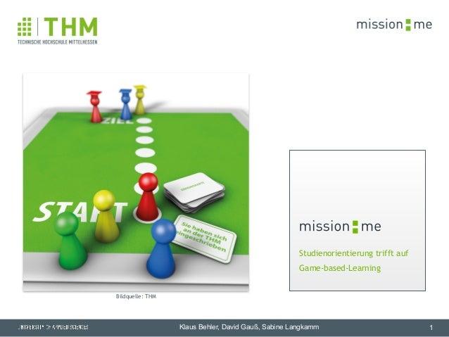 Studienorientierung trifft auf Game-based-Learning memission 1 Bildquelle: THM Klaus Behler, David Gauß, Sabine Langka...