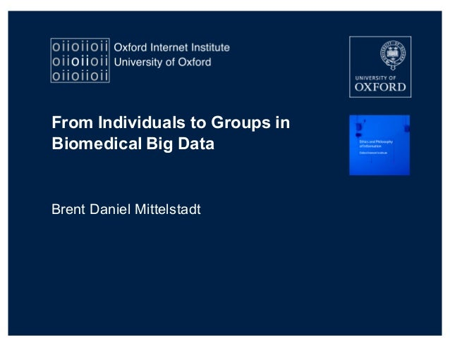 From  Individuals  to  Groups  in   Biomedical  Big  Data Brent  Daniel  Mittelstadt