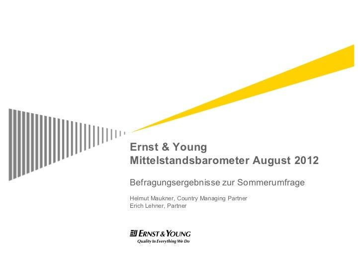 Ernst & YoungMittelstandsbarometer August 2012Befragungsergebnisse zur SommerumfrageHelmut Maukner, Country Managing Partn...